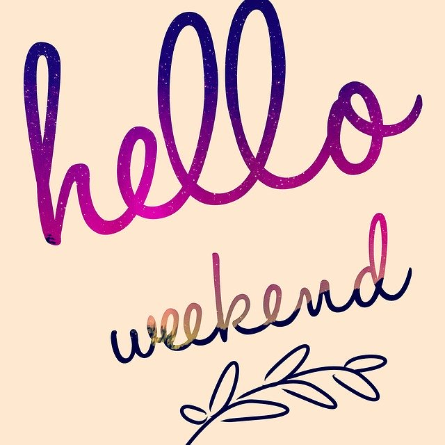 Hellow weekend